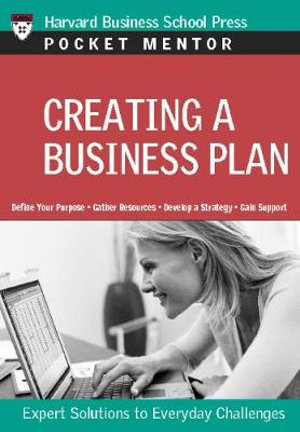 Creating a Business Plan : Expert Solutions to Everyday Challenges - Harvard Business School Press