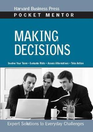 Making Decisions : Harvard Business School Press Pocket Mentor - Harvard Business School Press
