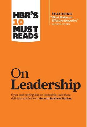 HBR's 10 Must Reads on Leadership : Harvard Business Review Must Reads - Harvard Business Review