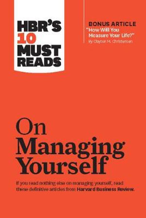 HBR's 10 Must Reads on Managing Yourself : Harvard Business Review Must Reads - Harvard Business Review