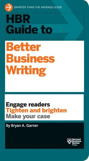 HBR Guide to Better Business Writing : Harvard Business Review Guides - Bryan A. Garner