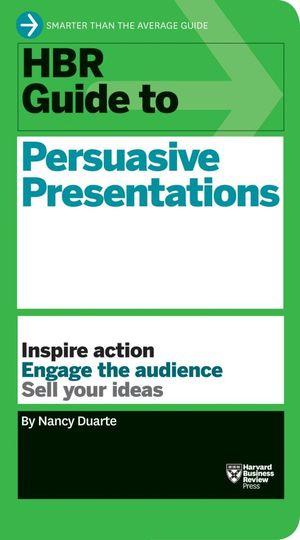 HBR Guide to Persuasive Presentations : Harvard Business Review Guides - Nancy Duarte