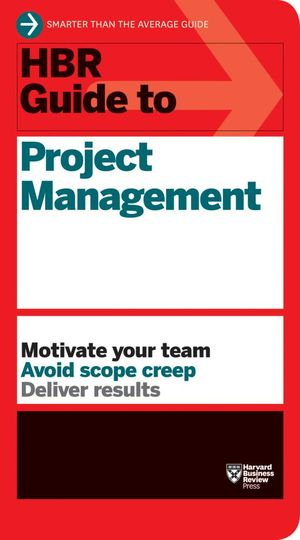 HBR Guide to Project Management : Harvard Business Review Guides - Harvard Business Review