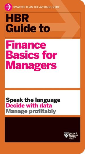 HBR Guide to Finance Basics for Managers : Harvard Business Review Guides - Harvard Business Review
