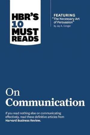 HBR's 10 Must Reads on Communication : Harvard Business Review Must Reads - Harvard Business Review