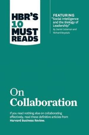 HBR's 10 Must Reads on Collaboration : Harvard Business Review Must Reads - Harvard Business Review