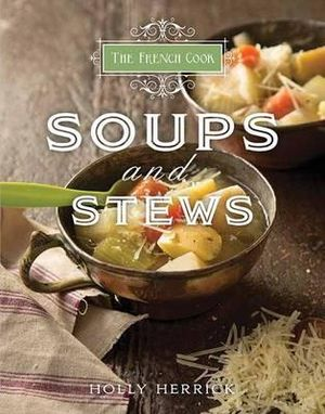 The French Cook : Soups and Stews - Holly Herrick