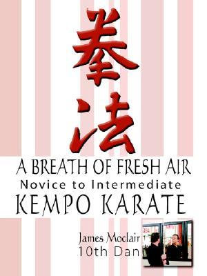 A Breath of Fresh Air : Kempo Karate Novice to Intermediate - James Moclair