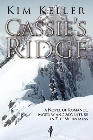 Cassie's Ridge: A Novel of Romance, Mystery and Adventure in The Mountains Kim Keller