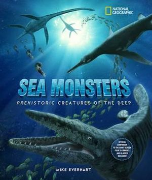 Sea Monsters : Prehistoric Creatures of the Deep - Mike Everhart