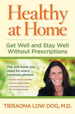 Healthy at Home : Get Well and Stay Well Without Prescriptions - Tieraona Md Low Dog