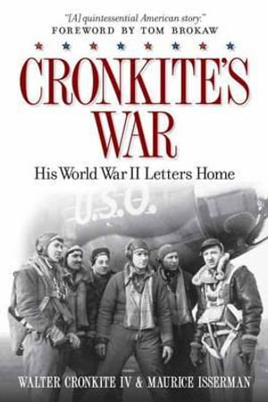 Cronkite's War : His World War II Letters Home - Walter Cronkite
