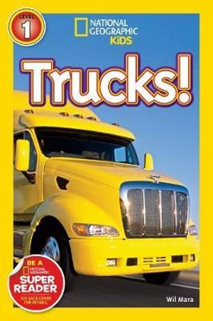 National Geographic Readers : Trucks! : Level 1 - Wil Mara