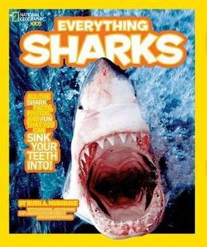 Everything : Sharks : All the Shark Facts, Photos and Fun You Can Sink Your Teeth into - Ruth Musgrave