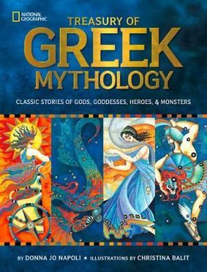 Treasury of Greek Mythology : Classic Stories of Gods, Goddesses, Heroes and Monsters - Donna Jo Napoli