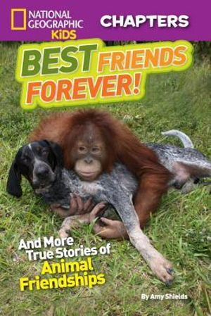 Best Friends Forever! : And More True Stories of Animal Friendships - Amy Shields