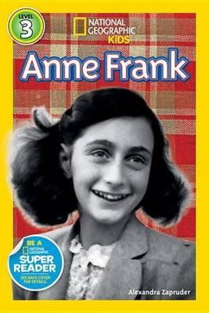 Anne Frank : National Geographic Kids Super Readers: Level 3 - MS Alexandra Zapruder