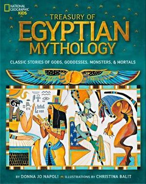 Treasury of Egyptian Mythology : Classic Stories of Gods, Godesses Monsters & Mortals - Donna Jo Napoli