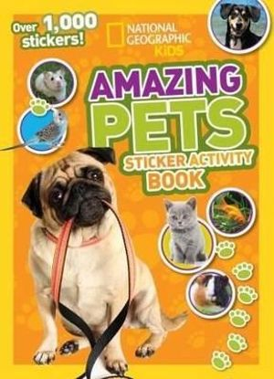 National Geographic Kids : Amazing Pets Sticker Activity Book : Over 1,000 Stickers! - David Alderton