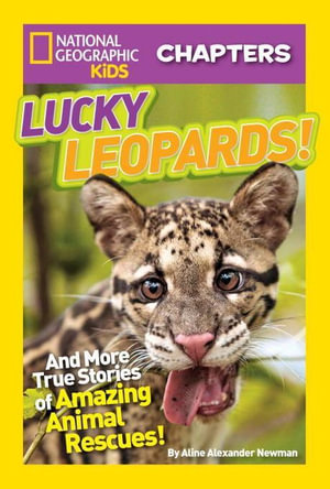 Lucky Leopards! : And More True Stories of Amazing Animal Rescues - Aline Alexander Newman