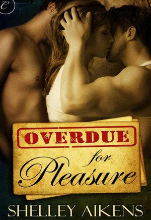 Overdue for Pleasure - Shelley Aikens