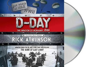 D-Day : The Invasion of Normandy, 1944 - Rick Atkinson