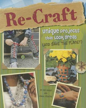 Teen Crafts : Cool Projects That Look Great and Help Save the Planet - Jen Jones