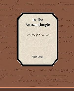 In-the-Amazon-Jungle-By-Algot-Lange-NEW