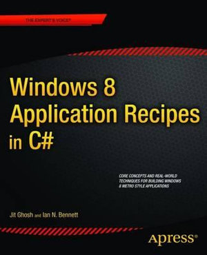 Windows 8 Application Recipes in C# Jit Ghosh and Ian N. Bennett