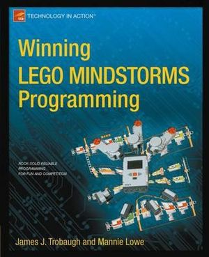 Winning LEGO MINDSTORMS Programming : Rock-solid Reliable Programming for Fun and Competition - James Trobaugh