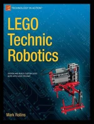 LEGO Technic Robotics : Technology in Action - Mark Rollins