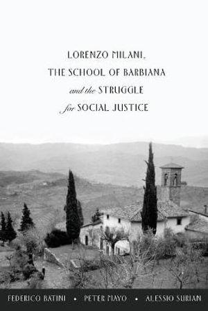 Lorenzo Milani, the School of Barbiana and the Struggle for Social Justice - Federico Batini