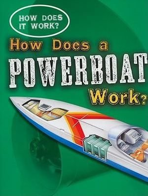 How Does a Powerboat Work? : How Does it Work Series - Sarah Eason
