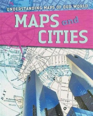 Maps and Cities : Understanding Maps of Our World Series - Gareth Stevens Publishing