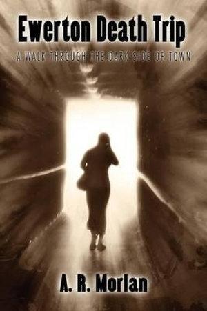 Ewerton Death Trip : A Walk Through the Dark Side of Town - A R Morlan