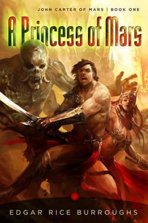 A Princess of Mars : John Carter of Mars Series : Book 1 - Edgar Rice Burroughs