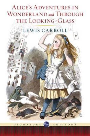 Alice's Adventures in Wonderland and Through the Looking Glass : The B&N Signature Edition Classics - Lewis Carroll