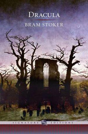 Dracula : The B&N Signature Edition Classics - Bram Stoker