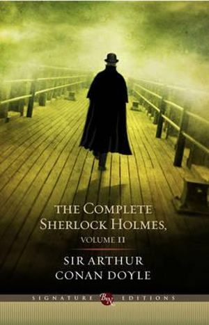 The Complete Sherlock Holmes : Volume 2 : The B&N Signature Edition Classics - Sir Arthur Conan Doyle