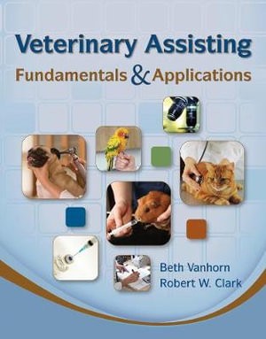 Veterinary Assisting Fundamentals and Applications : Veterinary Technology Ser. - Beth Vanhorn