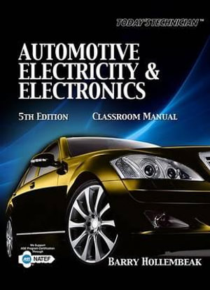 Automotive Electricity & Electronics Classroom Manual : Today's Technician: Automotive Electricity & Electronics - Barry Hollembeak