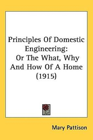 Principles of Domestic Engineering : Or the What, Why and How of a ...: http://www.booktopia.com.au/principles-of-domestic-engineering-mary-pattison/prod9781437242713.html