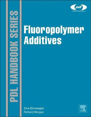 Fluoropolymer Additives (Plastics Design Library) Sina Ebnesajjad and Richard Morgan