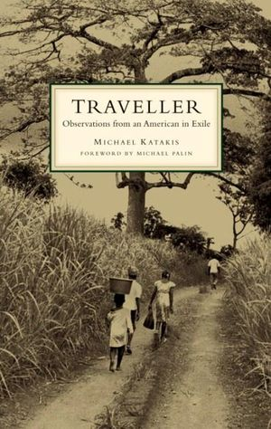 The Traveller : Observations from an American in Exile - Michael Katakis