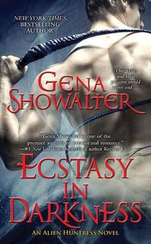 Ecstasy In Darkness : Alien Huntress Series : Book 6 - Gena Showalter