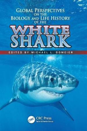 Global Perspectives on the Biology and Life History of the Great White Shark - Michael L. Domeier
