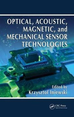 Optical, Acoustic, Magnetic, and Mechanical Sensor Technologies : Devices, Circuits, and Systems - Krzysztof Iniewski