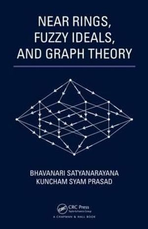 Near Rings, Fuzzy Ideals, and Graph Theory Bhavanari Satyanarayana and Kuncham Syam Prasad