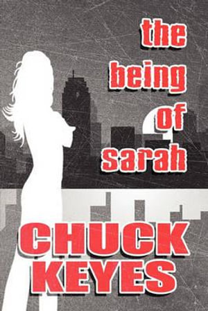 The-Being-of-Sarah-By-Chuck-Keyes-NEW