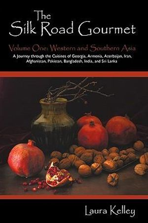 The Silk Road Gourmet : Western and Southern Asia - Laura Kelley